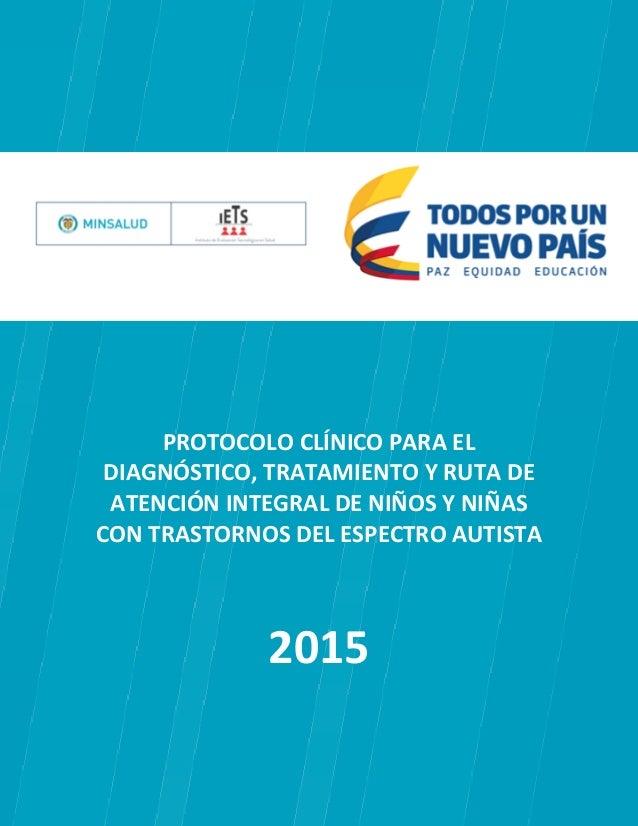 1 PROTOCOLO CLÍNICO PARA EL DIAGNÓSTICO, TRATAMIENTO Y RUTA DE ATENCIÓN INTEGRAL DE NIÑOS Y NIÑAS CON TRASTORNOS DEL ESPEC...