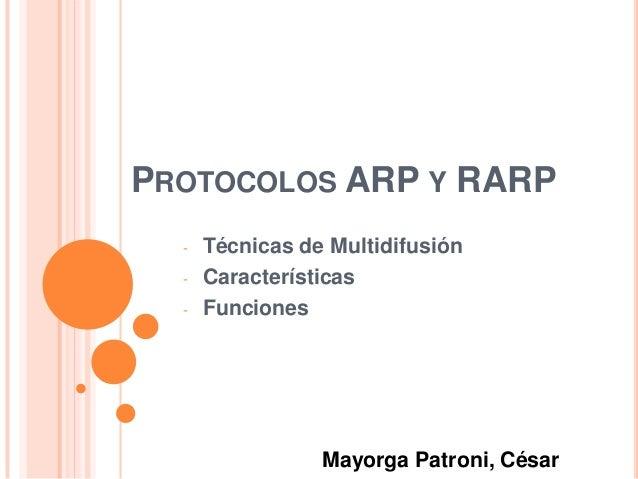 PROTOCOLOS ARP Y RARP  -   Técnicas de Multidifusión  -   Características  -   Funciones                 Mayorga Patroni, ...