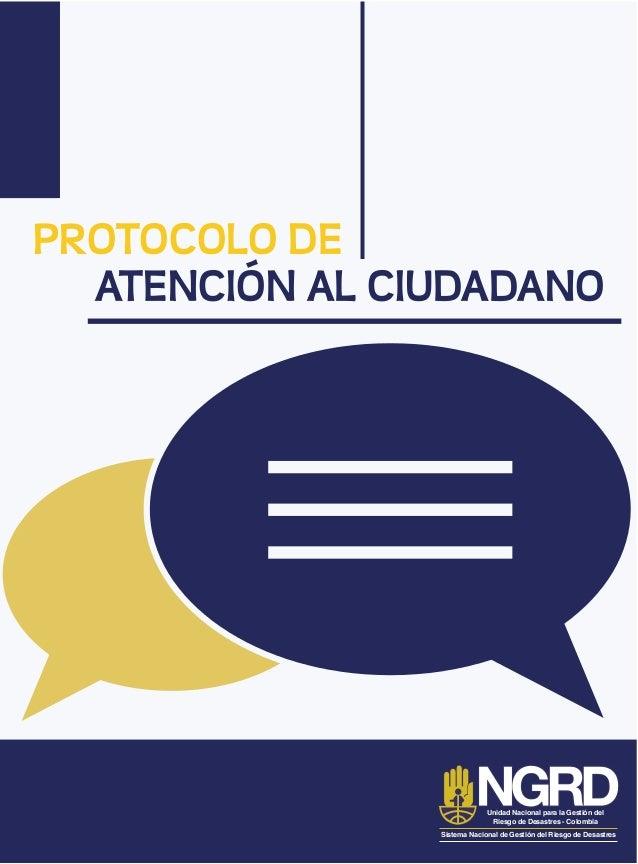 PROTOCOLO DE ATENCIÓN AL CIUDADANO Sistema Nacional de Gestión del Riesgo de Desastres Unidad Nacional para la Gestión del...