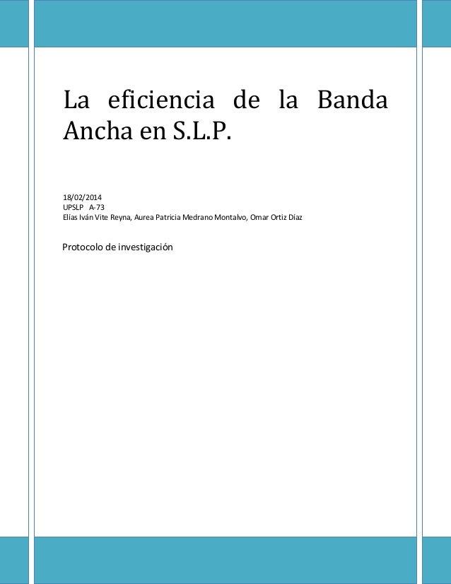 La eficiencia de la Banda Ancha en S.L.P. 18/02/2014 UPSLP A-73 Elías Iván Vite Reyna, Aurea Patricia Medrano Montalvo, Om...