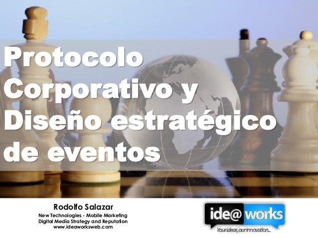 ProtocoloCorporativo yDiseño estratégicode eventos        Rodolfo Salazar  New Technologies - Mobile Marketing  Digital Me...