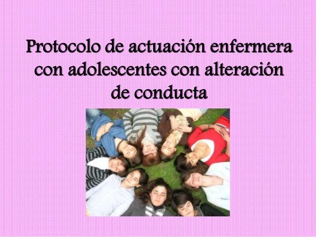 Protocolo de actuación enfermera  con adolescentes con alteración  de conducta