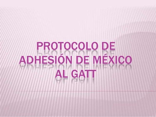 PROTOCOLO DE ADHESIÓN DE MÉXICO AL GATT