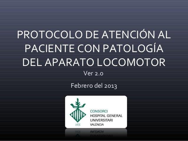 PROTOCOLO DE ATENCIÓN AL PACIENTE CON PATOLOGÍA DEL APARATO LOCOMOTOR            Ver 2.0        Febrero del 2013