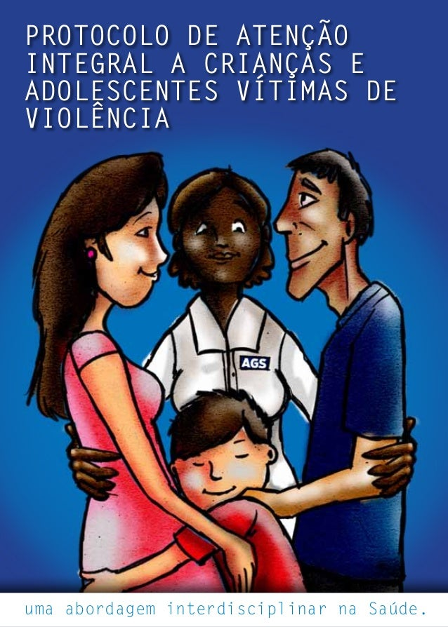 Protocolo de Atenção Integral a crianças e adolescentes vítimas de violência  uma abordagem interdisciplinar na Saúde.