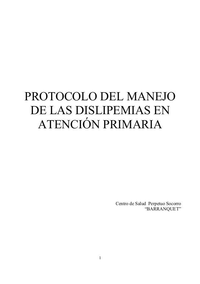 """PROTOCOLO DEL MANEJO DE LAS DISLIPEMIAS EN ATENCIÓN PRIMARIA Centro de Salud Perpetuo Socorro """"BARRANQUET"""" 1"""