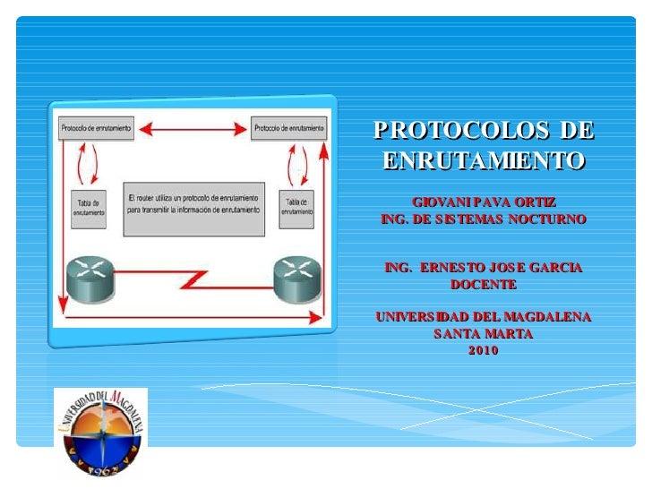 PROTOCOLOS DE ENRUTAMIENTO <ul><li>GIOVANI PAVA ORTIZ </li></ul><ul><li>ING. DE SISTEMAS NOCTURNO </li></ul><ul><li>ING.  ...