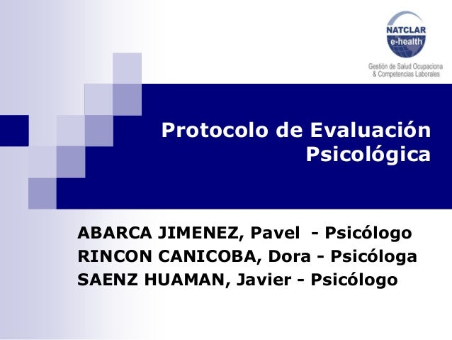 Protocolo de Evaluación                    PsicológicaABARCA JIMENEZ, Pavel - PsicólogoRINCON CANICOBA, Dora - PsicólogaSA...