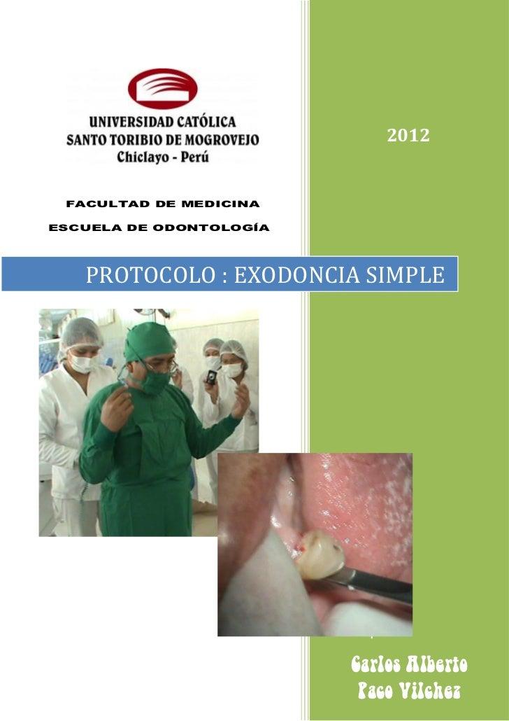 2012                            F FACULTAD DE MEDICINAESCUELA DE ODONTOLOGÍA   PROTOCOLO : EXODONCIA SIMPLE               ...