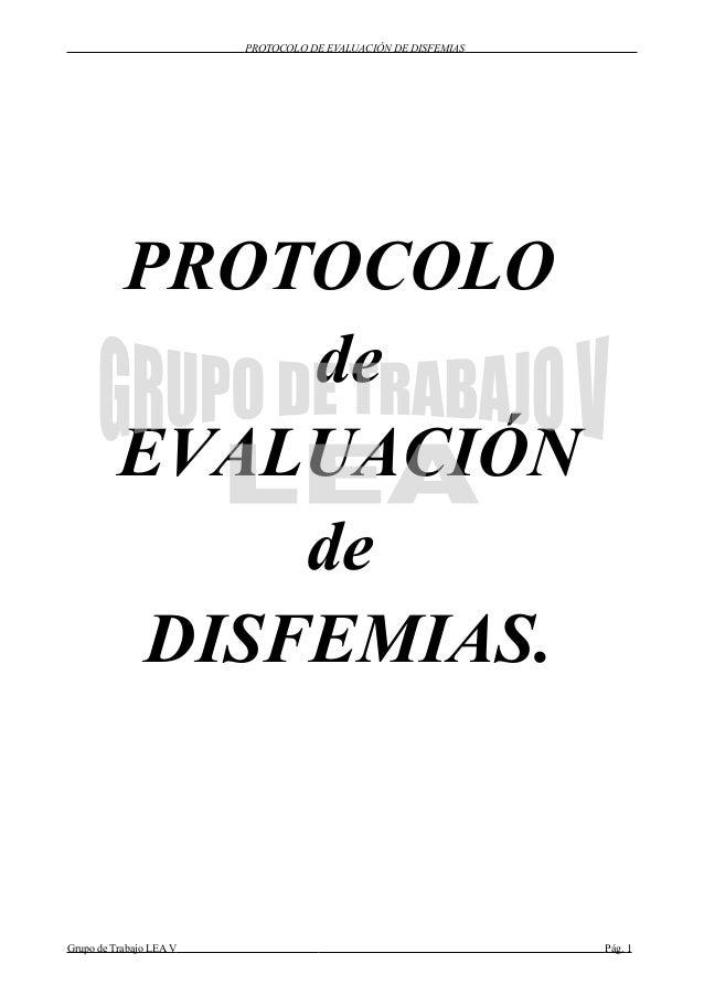 PROTOCOLO DE EVALUACIÓN DE DISFEMIAS PROTOCOLO de EVALUACIÓN de DISFEMIAS. Grupo de Trabajo LEA V Pág. 1