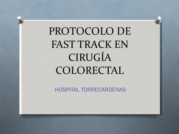 PROTOCOLO DE FAST TRACK EN CIRUGÍA COLORECTAL HOSPITAL TORRECARDENAS