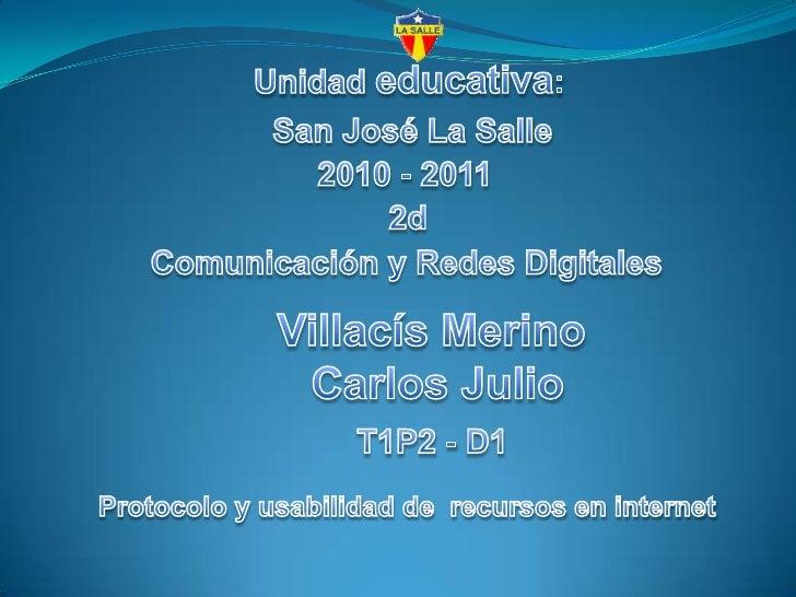Unidad educativa:<br />San José La Salle<br />2010 - 2011<br />2d<br />Comunicación y Redes Digitales<br />Villacís Merino...