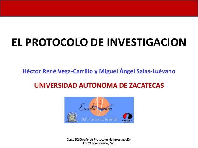 EL PROTOCOLO DE INVESTIGACION Héctor René Vega-Carrillo y Miguel Ángel Salas-Luévano     UNIVERSIDAD AUTONOMA DE ZACATECAS...