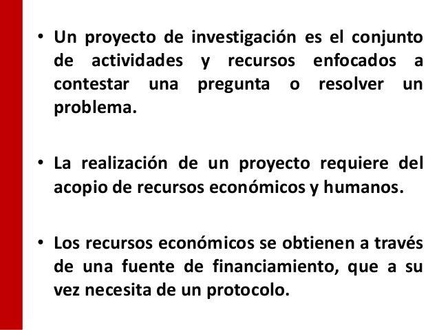 • Un proyecto de investigación es el conjunto  de actividades y recursos enfocados a  contestar una pregunta o resolver un...