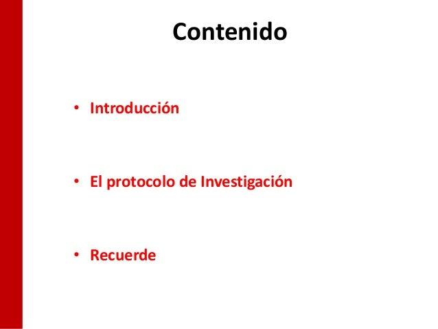 Contenido• Introducción• El protocolo de Investigación• Recuerde