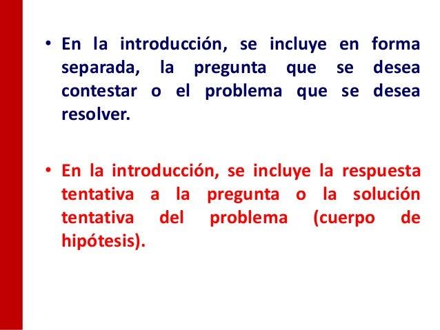 • En la introducción, se incluye en forma  separada, la pregunta que se desea  contestar o el problema que se desea  resol...
