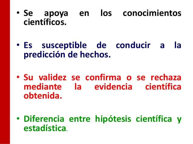 • Se apoya       en   los   conocimientos  científicos.• Es susceptible de conducir a la  predicción de hechos.• Su valide...