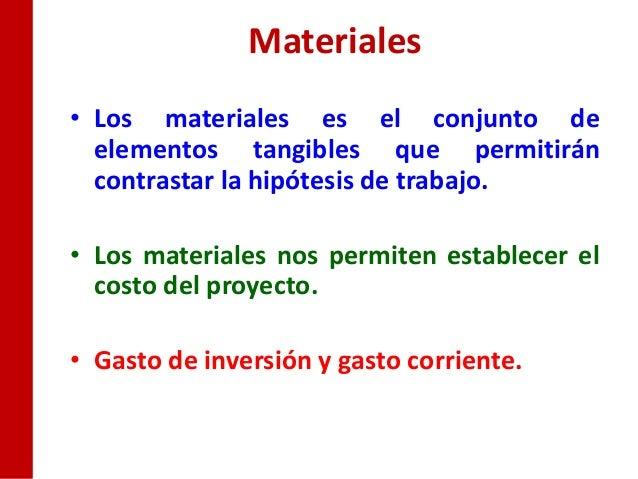 Materiales• Los materiales es el conjunto de  elementos tangibles que permitirán  contrastar la hipótesis de trabajo.• Los...