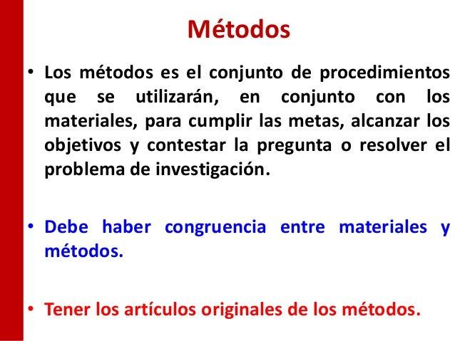 Métodos• Los métodos es el conjunto de procedimientos  que se utilizarán, en conjunto con los  materiales, para cumplir la...