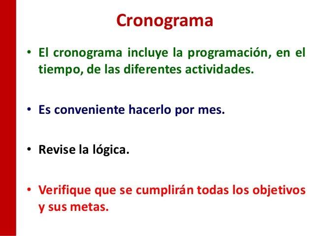 Cronograma• El cronograma incluye la programación, en el  tiempo, de las diferentes actividades.• Es conveniente hacerlo p...