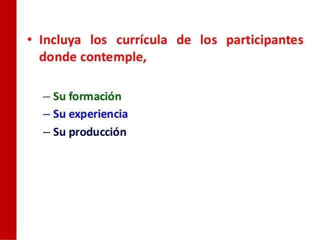 • Incluya los currícula de los participantes  donde contemple,  – Su formación  – Su experiencia  – Su producción