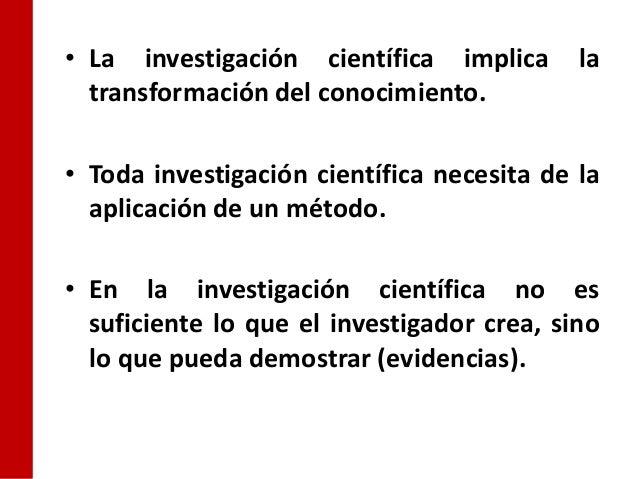 • La investigación científica implica       la  transformación del conocimiento.• Toda investigación científica necesita d...
