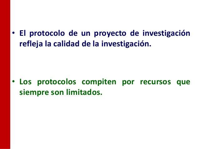 • El protocolo de un proyecto de investigación  refleja la calidad de la investigación.• Los protocolos compiten por recur...