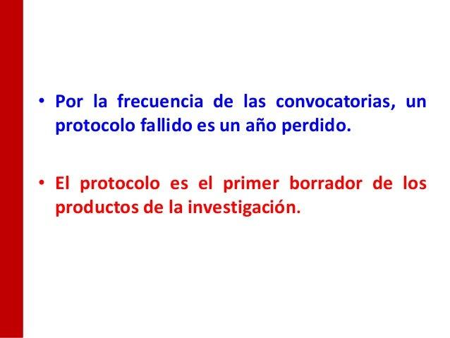 • Por la frecuencia de las convocatorias, un  protocolo fallido es un año perdido.• El protocolo es el primer borrador de ...