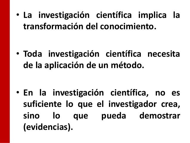 • La investigación científica implica la  transformación del conocimiento.• Toda investigación científica necesita  de la ...