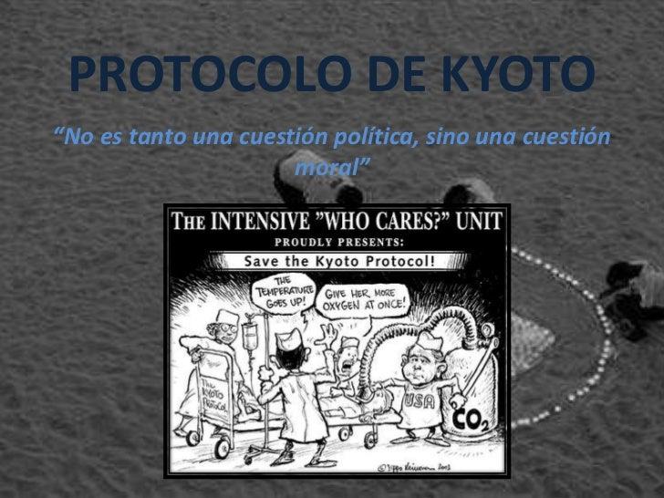 """PROTOCOLO DE KYOTO<br />""""No es tanto una cuestión política, sino una cuestión moral""""<br />"""