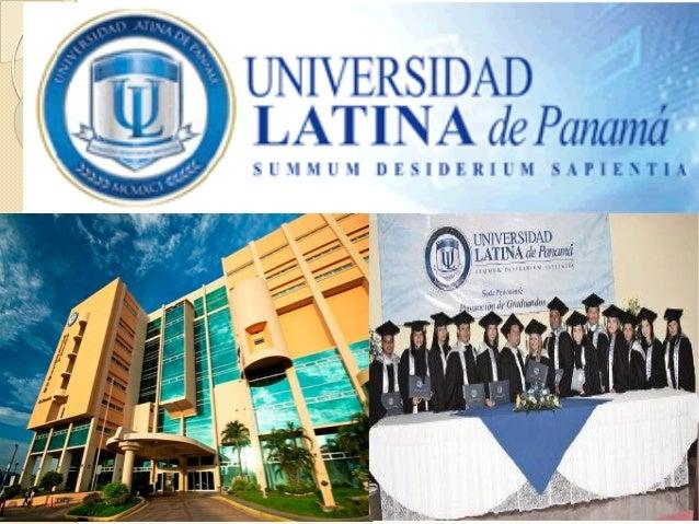 HISTORIA  La Universidad Latina de Panamá tiene su origen en la Universidad Latina de Costa Rica, la cual se establece en ...