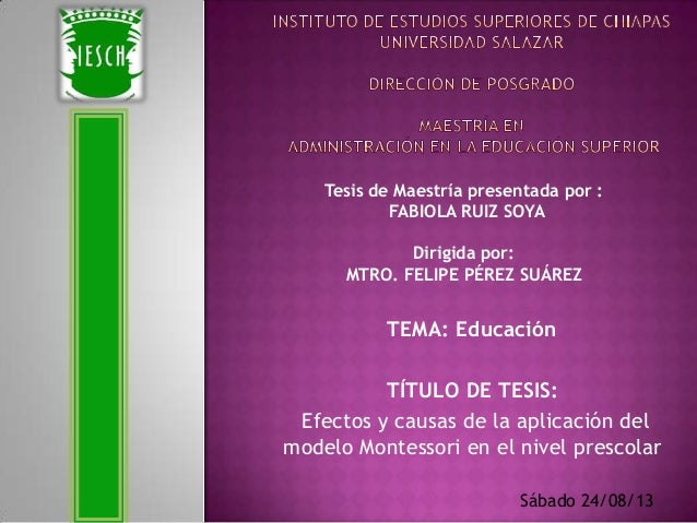 TÍTULO DE TESIS: Efectos y causas de la aplicación del modelo Montessori en el nivel prescolar TEMA: Educación Tesis de Ma...