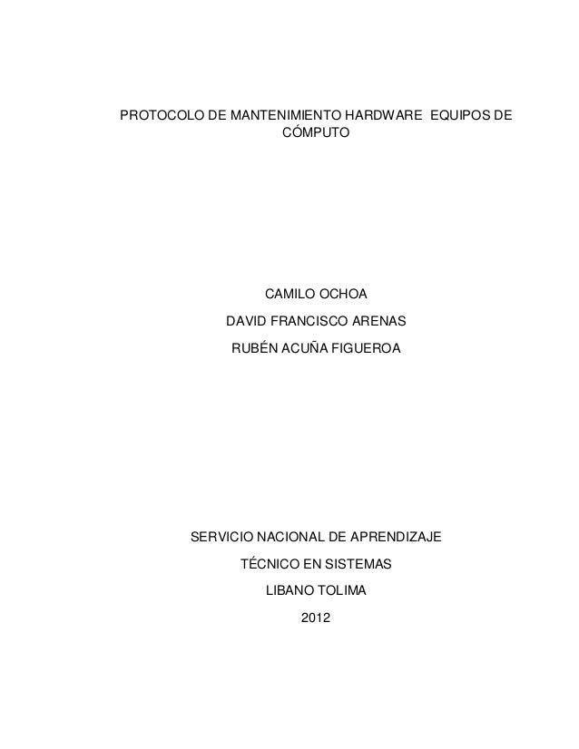 PROTOCOLO DE MANTENIMIENTO HARDWARE EQUIPOS DE                   CÓMPUTO                 CAMILO OCHOA            DAVID FRA...