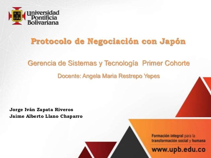 Protocolo de Negociación con Japón      Gerencia de Sistemas y Tecnología Primer Cohorte                  Docente: Angela ...