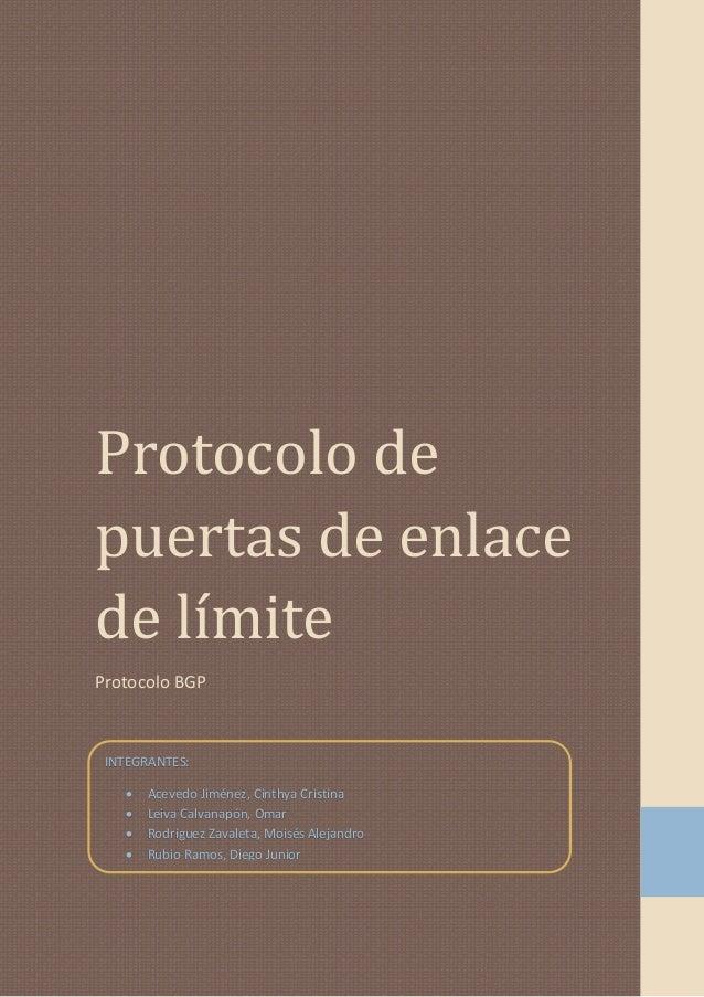 Protocolo de puertas de enlace de límite Protocolo BGP  INTEGRANTES:      Acevedo Jiménez, Cinthya Cristina Leiva Calv...