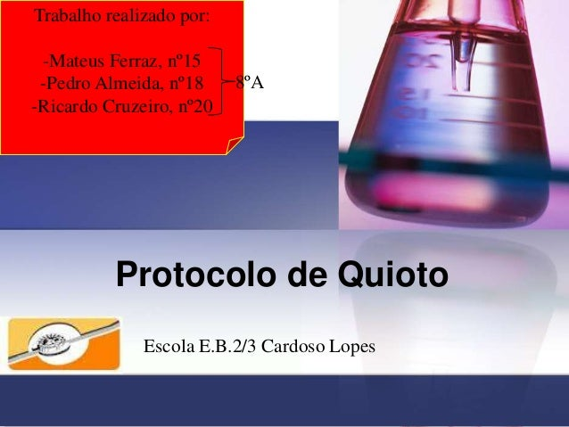 Trabalho realizado por: -Mateus Ferraz, nº15 -Pedro Almeida, nº18 -Ricardo Cruzeiro, nº20  8ºA  Protocolo de Quioto Escola...