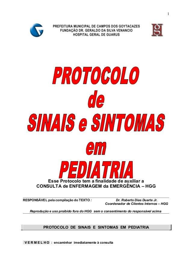 Esse Protocolo tem a finalidade de auxiliar a CONSULTA de ENFERMAGEM da EMERGÊNCIA – HGG RESPONSÁVEL pela compilação do TE...