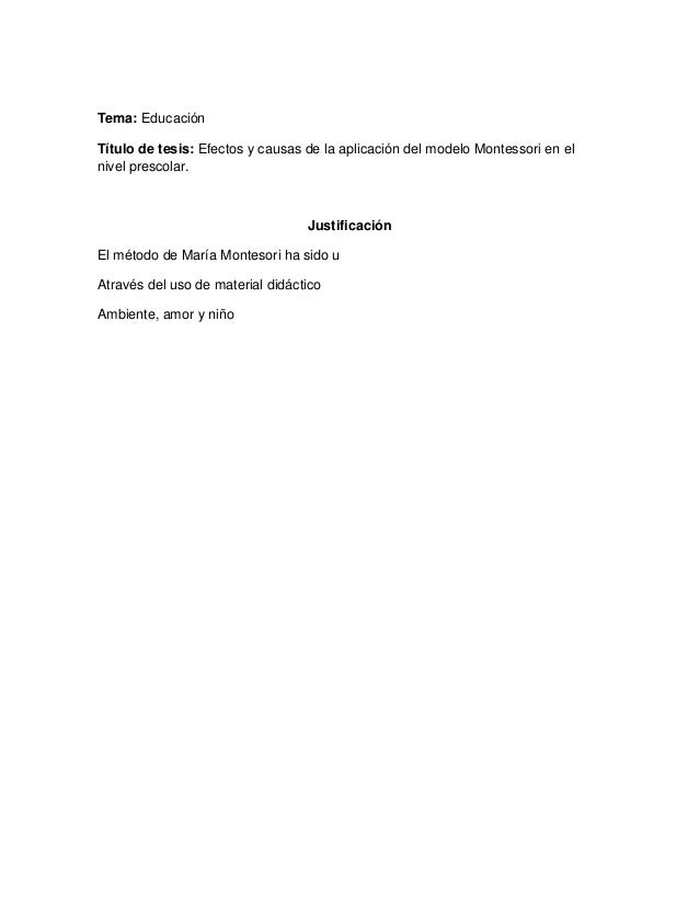 Tema: Educación Título de tesis: Efectos y causas de la aplicación del modelo Montessori en el nivel prescolar. Justificac...
