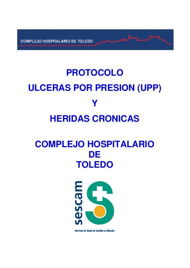 PROTOCOLO  ULCERAS POR PRESION (UPP)  Y  HERIDAS CRONICAS  COMPLEJO HOSPITALARIO  DE  TOLEDO