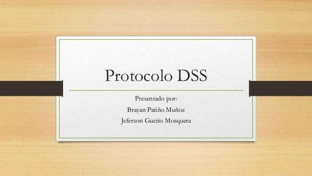 Protocolo DSS Presentado por: Brayan Patiño Muñoz Jeferson Guetio Mosquera