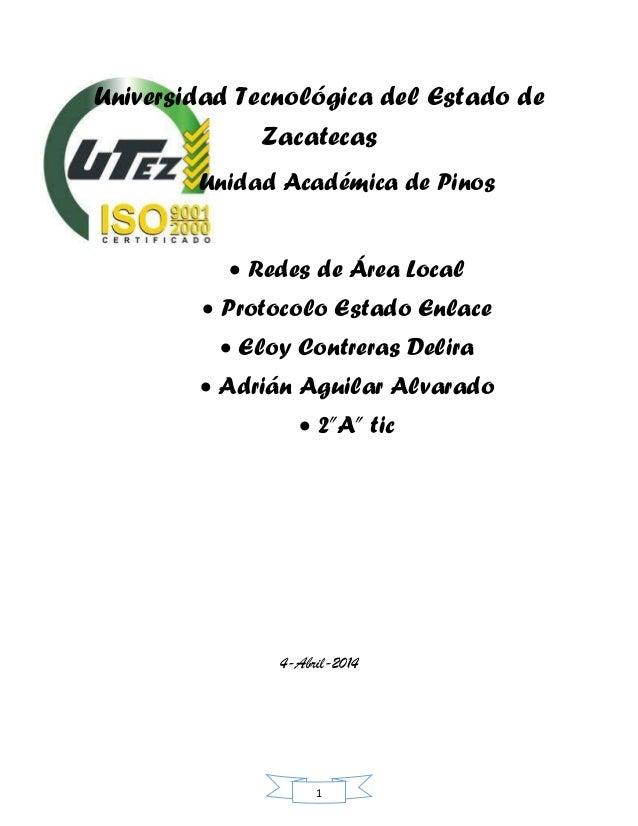 1 Universidad Tecnológica del Estado de Zacatecas Unidad Académica de Pinos  Redes de Área Local  Protocolo Estado Enlac...