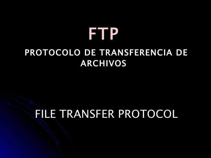 FTP   PROTOCOLO DE TRANSFERENCIA DE ARCHIVOS FILE TRANSFER PROTOCOL