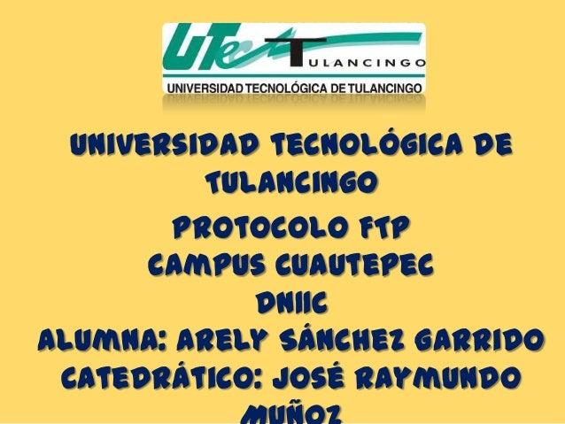 Universidad tecnológica de          Tulancingo        Protocolo FTP       Campus Cuautepec             DN11CAlumna: Arely ...