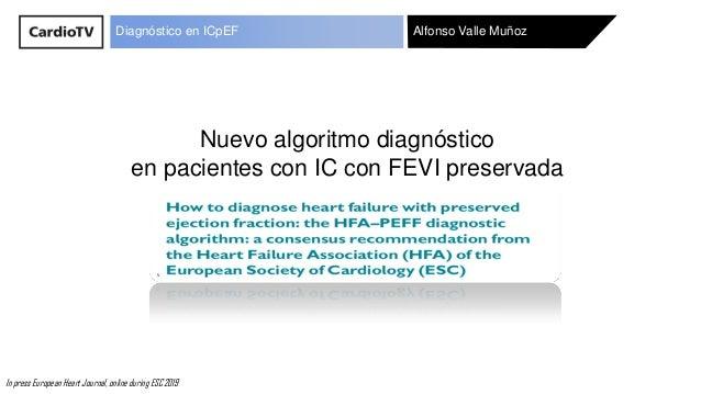 Alfonso Valle MuñozDiagnóstico en ICpEF Nuevo algoritmo diagnóstico en pacientes con IC con FEVI preservada In press Europ...