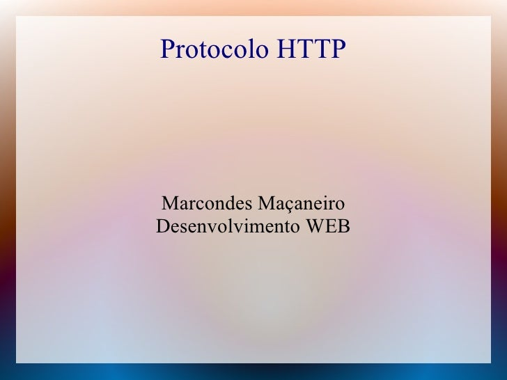 Protocolo HTTP     Marcondes Maçaneiro Desenvolvimento WEB