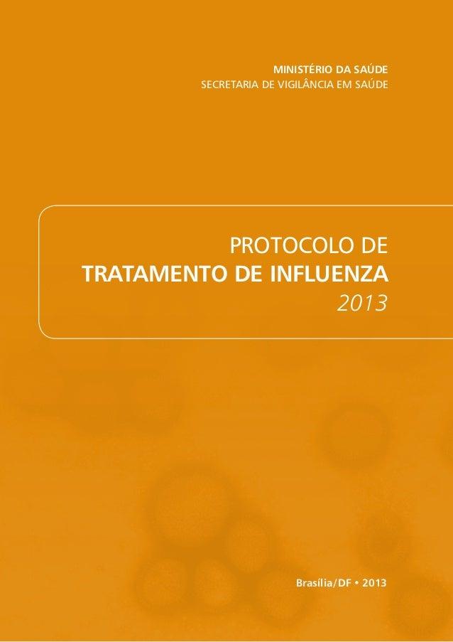 Ministério da Saúde Secretaria de Vigilância em Saúde Brasília/DF • 2013 Protocolo de Tratamento de Influenza 2013