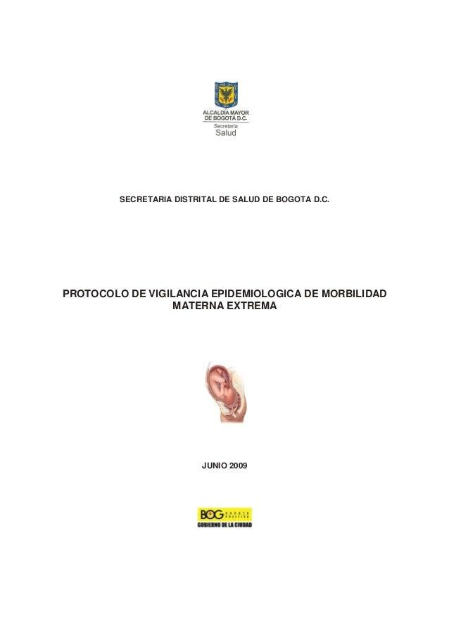 SECRETARIA DISTRITAL DE SALUD DE BOGOTA D.C. PROTOCOLO DE VIGILANCIA EPIDEMIOLOGICA DE MORBILIDAD MATERNA EXTREMA JUNIO 20...