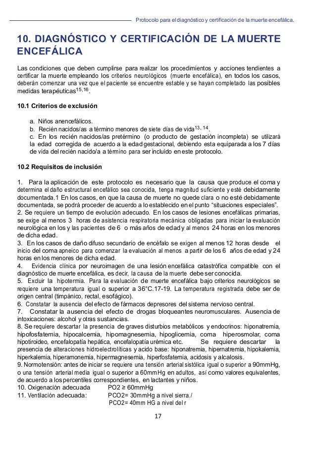 Protocolo para el diagnóstico y de la muerte encefálica. 17   10. DIAGNÓSTICO Y CERTIFICACIÓN DE LA MUERTE ENCEFÁLICA La...