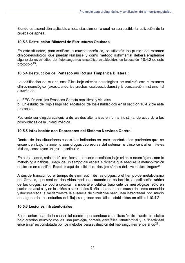 Protocolo para el diagnóstico y de la muerte encefálica. 23   Siendo esta condición aplicable a toda situación en la cua...