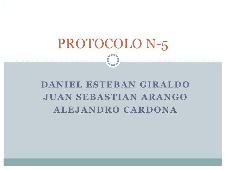 Daniel esteban giraldo<br />Juan sebastianarango<br />Alejandro cardona<br />PROTOCOLO N-5 <br />